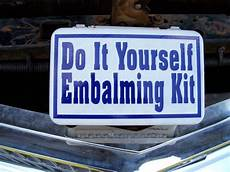 do it your self random humours do it yourself embalming kit