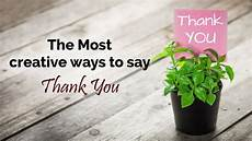 ways to say thank you to on your the most creative ways to say thank you