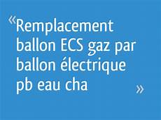 Remplacement Ballon Ecs Gaz Par Ballon 233 Lectrique Pb Eau Cha