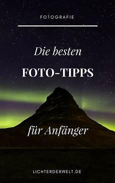 licht tipps fuer die fotografie tipps f 252 r anf 228 nger fototipps fotografie und