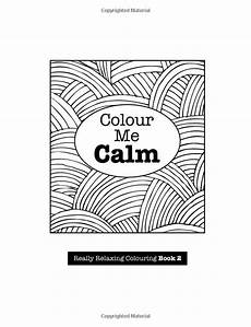 Coloring To Calm Volume One Really Relaxing Colouring Book 2 Colour Me Calm Volume 2