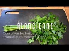 conserver herbes aromatiques technique conserver les herbes aromatiques fra 238 ches