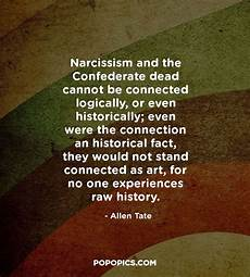 narcissism and the confederate dead cannot be quotes by allen tate popopics com