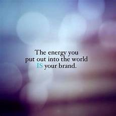 quot the energy you put out into the world is your brand