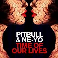 time of my pitbull ne yo time of our lives lyrics genius lyrics