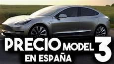 191 Qu 233 Precio Tendr 225 El Tesla Model 3 En Espa 241 A