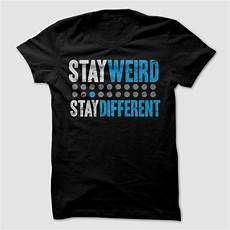 stay weird stay different hoodie shirt