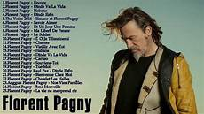 florent pagny dernier album florent pagny 2016 le r 201 cent florent pagny best of