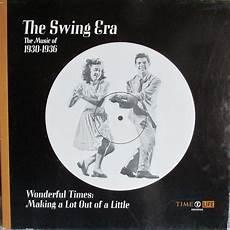 swing era the swing era the of 1930 1936 wonderful times