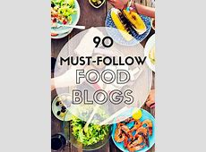 90 Incredible Food Blogs You Must Follow in 2019