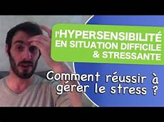 Hypersensibilit 233 Comment R 233 Ussir 224 G 233 Rer Le Stress