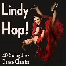 swing jazz songs lindy hop 40 swing jazz classics by various artists