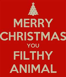 merry christmas you filthy animal poster futretneebur keep calm o matic