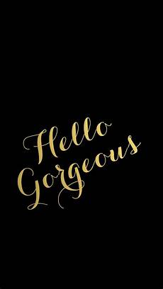 gold iphone wallpaper quotes gold hello gorgeous iphone wallpaper black iphone
