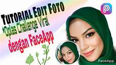 Faceapp Tutorial Edit Foto Oplas Challenge Viral Di