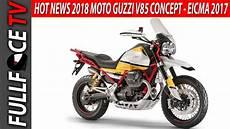 news moto 2018 news 2018 moto guzzi v85 concept eicma 2017