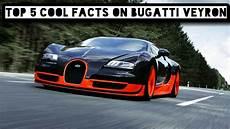 Bugatti Veyron Facts by Top 5 Cool Facts On Bugatti Veyron