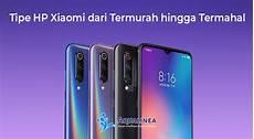 69 Tipe Hp Xiaomi Dari Harga Termurah Hingga Termahal 2019