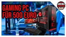 gaming pc f 220 r 500 zusammenstellen 2018 selber bauen