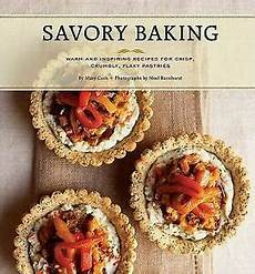 savory baking warm and inspiring recipes for crisp crumbly and flaky pastries 9780811859066