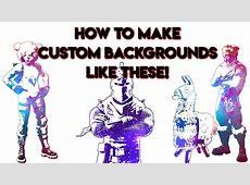 How to make a custom fortnite background! 100% FREE