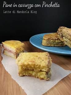 ricetta pane in carrozza pane in carrozza con porchetta latte di mandorla
