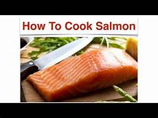 how to cook salmon best videos how to cook salmon youtube