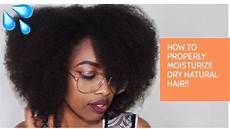 how to properly moisturize dry natural hair without washing 4c 4b hair youtube