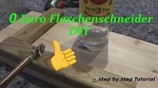 Diy Flaschenschneider Bottle Cutter Selber Bauen No Budget