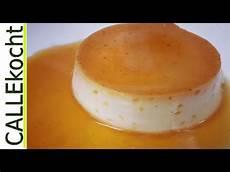 creme selber machen rezept creme caramel selber machen omas rezept f 252 r karamellcreme