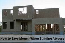 how to save money when building a house save money when building a house living a frugal