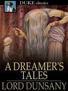 lord dunsany re read a dreamer s tales part 1 howard andrew jones howard andrew jones lord dunsany re read a dreamer s tales part 1 howard andrew jones
