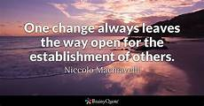 Quotes Pictures by Niccolo Machiavelli One Change Always Leaves The Way