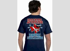 Scuba Diving Shirts   Dive With Attitude Drink Like A Fish