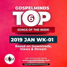 1 January 2019 31 December 2019 by Top 6 Gospel Songs January 2019 Week 1 31st Dec 2018