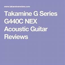 takamine g series review takamine g series g440c nex acoustic guitar reviews gitaar