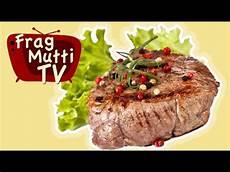 Steak Richtig Grillen - saftiges steak richtig grillen frag mutti tv