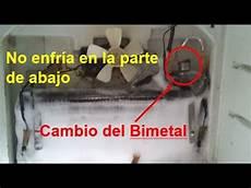 como reparar un refrigerador cuando no enfria abajo cambio del bimetal youtube