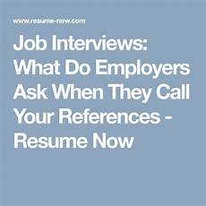 interviews what do employers ask when they call your references resume now interview