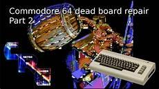 commodore 64 dead board repair part 2 youtube