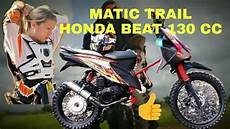 Honda Beat Modif Trail by Matic Trail Honda Beat 130cc Modifikasi Trail Joki