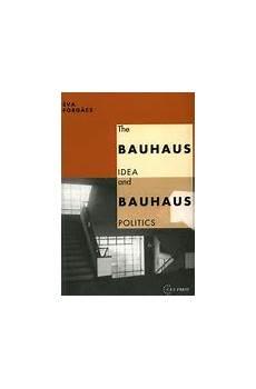 the bauhaus idea and bauhaus politics chapter 12 the