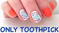 nail art with toothpick simple nail art without tools