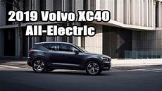 2019 volvo electric everything you want to 2019 volvo xc40 all electric