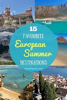 15 favourite european summer travel destinations migrating miss