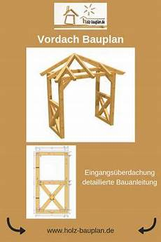 überdachung selber bauen bauplan die besten 25 vordach selber bauen ideen auf