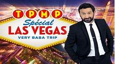 Tpmp Sp 233 Cial Las Vegas Baba Trip Vid 233 O Du 21 Avril
