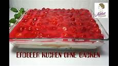 l kuche ohne erdbeer kuchen ohne backen i no bake cake