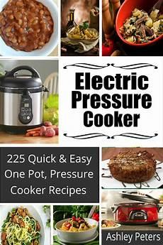 electric pressure cooker cookbook 225 quick one pot