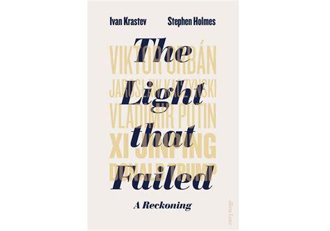 Ivan Krastev The Light That Failed A Reckoning